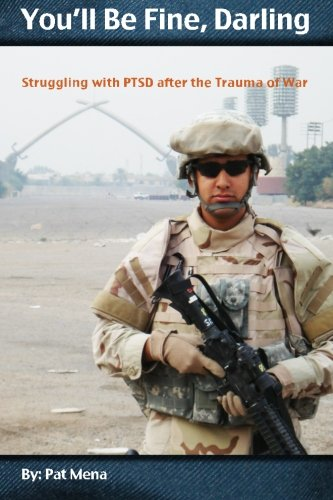 You'll Be Fine, Darling: Struggling with PTSD  after the Trauma of War: Volume 1
