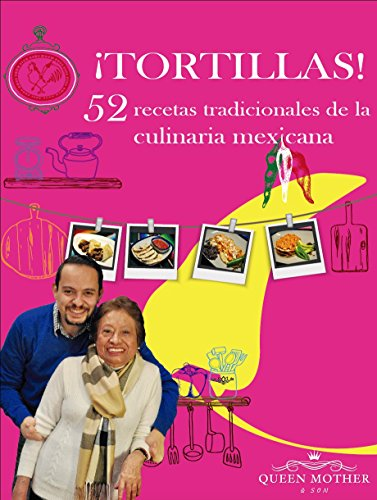 ¡TORTILLAS! 52 recetas tradicionales de la culinaria mexicana. (¡TORTILLAS! 52 Traditional Recipes From The Mexican Culinary. nº 1) por Maria Luisa Cadena