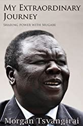 My Extraordinary Journey: Sharing Power with Mugabe