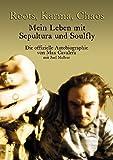 Roots, Karma, Chaos - Mein Leben mit Sepultura und Soulfly: Die offizielle Autobiographie von Max Cavalera