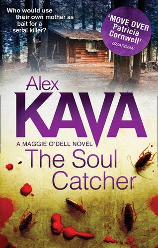 The Soul Catcher (A Maggie O'Dell Novel) by ALEX KAVA (2012-11-07)