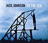 To The Sea by Jack Johnson -