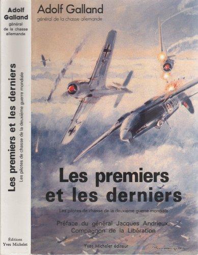 Les premiers et les derniers : Les pilotes de chasse de la deuxième guerre mondiale par Adolf Galland