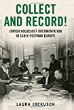 Collect and Record!: Jewish Holocaust Documentation in Early Postwar Europe (Oxford Series on History and Archives)