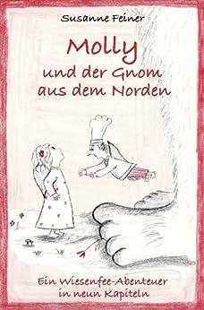 Molly und der Gnom aus dem Norden. Ein Wiesenfee-Abenteuer in neun Kapiteln von [Feiner, Susanne]