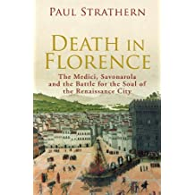 Death in Florence: the Medici, Savonarola and the Battle for the Soul of the Renaissance City