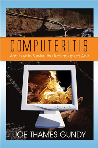 Computeritis: And How to Survive the Technological Age