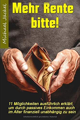 Taschenbuch Mehr Rente bitte!: 11 Möglichkeiten ausführlich erklärt, um durch passives Einkommen auch im Alter finanziell unabhängig zu sein