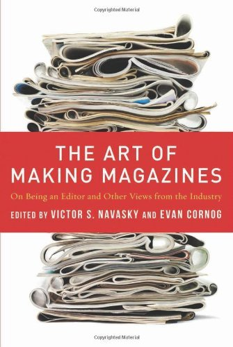 The Art of Making Magazines: On Being an Editor and Other Views from the Industry (Columbia Journalism Review Books) by Victor S. Navasky (2012-09-05)