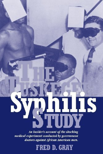 The Tuskegee Syphilis Study: An Insiders' Account of the Shocking Medical Experiment Conducted by Government Doctors Against African American Men by Gray, Fred D. (2013) Paperback
