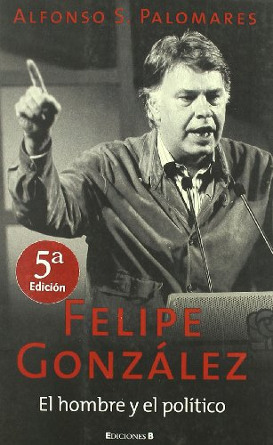FELIPE GONZALEZ EL HOMBRE Y EL POLITICO (CRONICA ACTUAL)