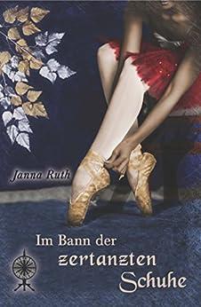 Im Bann der zertanzten Schuhe (Märchenspinnerei 5) von [Ruth, Janna]