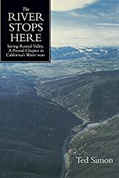 The River Stops Here: Saving Round Valley, A Pivotal Chapter in California's Water Wars by Ted Simon (2001-05-07)