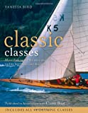 Classic Classes: More Than 140 of the Most Enduring Yachts, Keelboats and Dinghies