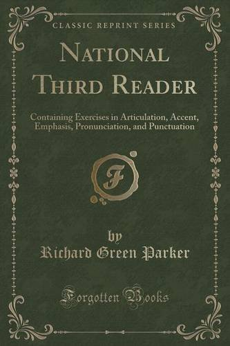 National Third Reader: Containing Exercises in Articulation, Accent, Emphasis, Pronunciation, and Punctuation (Classic Reprint)