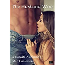 The Husband Wins: A Hotwife Awakening