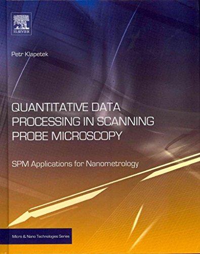 [(Quantitative Data Processing in Scanning Probe Microscopy : SPM Applications for Nanometrology)] [Edited by Petr Klapetek] published on (December, 2012)