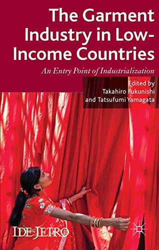 The Garment Industry in Low-Income Countries: An Entry Point of Industrialization (IDE-JETRO Series) (English Edition)
