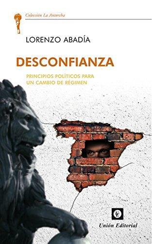 Desconfianza: Principios políticos para un cambio de régimen (La Antorcha)