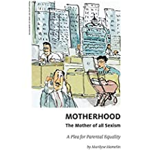 Motherhood, The Mother of All Sexism (French Edition)