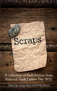 Scraps by [Kerr, Calum, Hershman, Tania, Ashworth, Jenn, Pinnock, Jonathan, Gebbie, Vanessa, Howitt, Holly, O'Neill, John Paul, Stevenson, Tim]