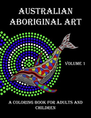 Australian Aboriginal Art: A Coloring Book for Adults and Children: Volume 1