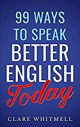 99 Ways to Speak Better English Today (English Edition)