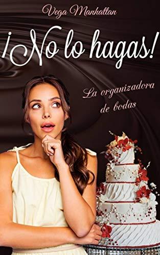 ¡No lo hagas!: La organizadora de bodas de Vega Manhattan
