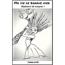 Ma vie de banque hier: Règlement de comptes (French Edition)