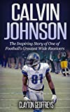 Calvin Johnson: The Inspiring Story of One of Football's Greatest Wide Receivers (Football Biography Books) (English Edition)