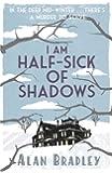 I Am Half-Sick of Shadows: A Flavia de Luce Mystery