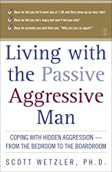 Living with the Passive-Aggressive Man: Coping with Hidden Aggression--from the Bedroom to (English Edition)