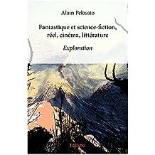 Fantastique et science-fiction, réel, cinéma, littérature: Exploration