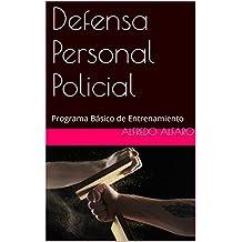 Defensa Personal Policial: Programa Básico de Entrenamiento