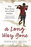 A Long Way Gone Memoirs of a Boy Soldier (Paperback, 2008): The True Story of a Child Soldier