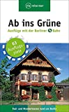 Ab ins Grüne - Ausflüge mit der Berliner S-Bahn: 64 Ausflugsziele - Rad- und Wandertouren rund um Berlin (via reise tour)