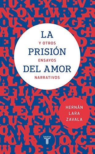 La prisión del amor y otros ensayos narrativos por Hernán Lara Zavala