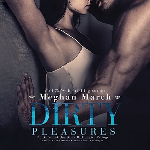 Dirty Pleasures (Dirty Billionaire Trilogy, Book 2) by Meghan March (2016-01-26)