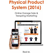 PHYSICAL PRODUCT SYSTEM (2016 Version): Online Garage Sale & Teespring Marketing (English Edition)