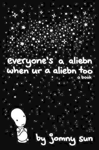 Everyone's a Aliebn When Ur a Aliebn Too: A Book por Jomny Sun