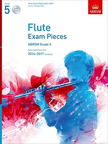 Flute Exam Pieces 2014-2017, Grade 5 Score, Part & 2 CDs: Selected from the 2014-2017 Syllabus (ABRSM Exam Pieces)