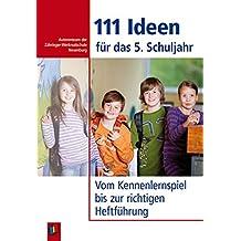 111 Ideen für das 5. Schuljahr: Vom Kennenlernspiel bis zur richtigen Heftführung