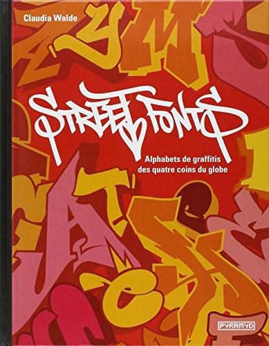 Street Fonts : Alphabets de graffitis aux quatre coins du globe par Claudia Walde