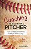 Coaching the Beginning Pitcher: Teach Pitching Safely and Effectively