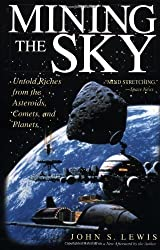 by Lewis, John S. Mining The Sky: Untold Riches From The Asteroids, Comets, And Planets (Helix Book) (1997) Paperback