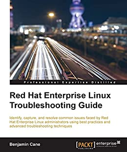 Red Hat Enterprise Linux Troubleshooting Guide by [Cane, Benjamin]