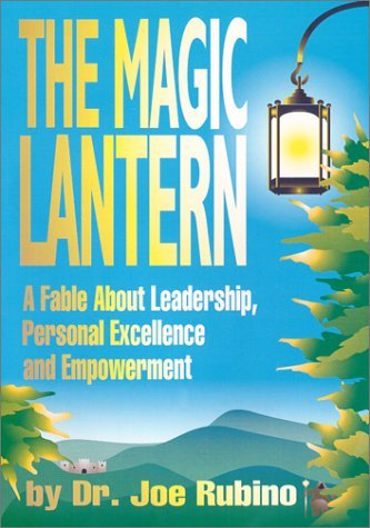 The Magic Lantern: A Fable about Leadership, Personal Excellence, and Empowerment (Hardcover) by Dr Joe Rubino (2001-01-06)