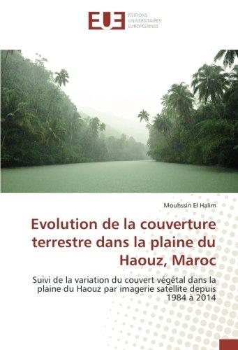Evolution de la couverture terrestre dans la plaine du Haouz, Maroc: Suivi de la variation du couvert vegetal dans la plaine du Haouz par imagerie satellite
