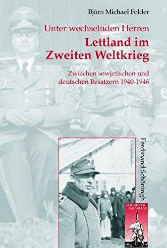 Lettland im Zweiten Weltkrieg: Zwischen sowjetischen und deutschen Besatzern 1940-1946 (Krieg in der Geschichte)