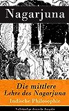 Die mittlere Lehre des Nagarjuna - Vollständige deutsche Ausgabe: Indische Philosophie